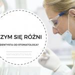 Czym się różni dentysta od stomatologa?