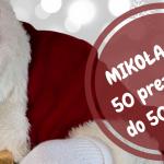 MIKOŁAJKI - 50 prezentów do 50 złotych