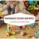 Najfajniejsze zestawy Lego Duplo - ulubione klocki moich dzieci