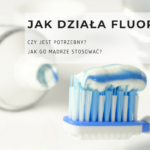 Jak działa fluor? Czy jest potrzebny? Jak go mądrze stosować?