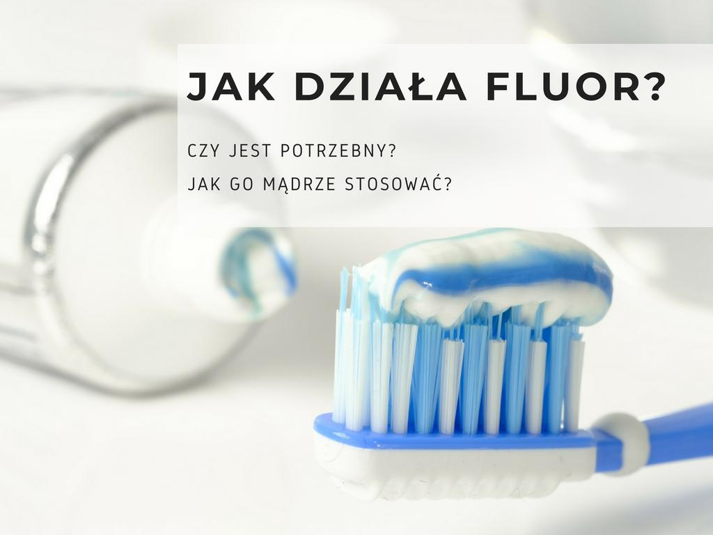jak działa fluor dentysta zęby pasta