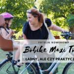 Bobike Maxi Tour - ładny, ale czy praktyczny?