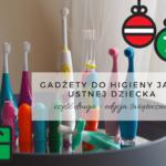 Gadżety do higieny jamy ustnej - część druga. Edycja świąteczna!