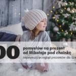 100 pomysłów na prezent od Mikołaja pod choinkę! - największy przegląd prezentów dla dzieci!
