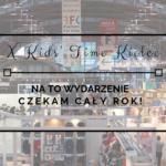 Na to wydarzenie czekam cały rok! X Kids' Time Kielce - targi