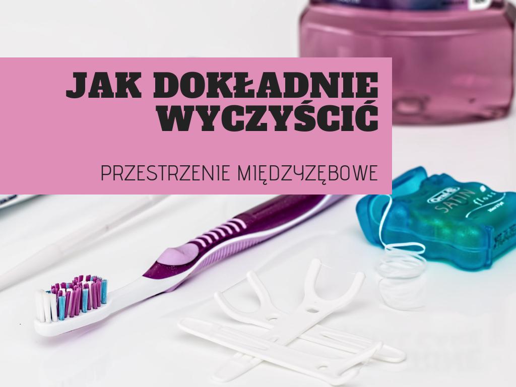 Jak dokładnie wyczyścić przestrzenie międzyzębowe nić dentystyczna, irygator
