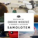 Wszystko co chcecie wiedzieć o podróży samolotem z dzieckiem
