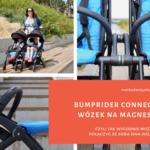 Bumprider Connect - wózek na magnes, czyli jak wygodnie można połączyć ze sobą dwa wózki