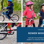 Rower Woom 3, czyli jak nauczyliśmy 3 latka jeździć na rowerze? Recenzja