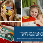 Prezent na Mikołajki do 50 złotych i nie tylko! Świąteczne inspiracje prezentowe na każdą kieszeń.