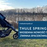 Thule Spring - wiosenna nowość! Trójkołowa, zwinna spacerówka