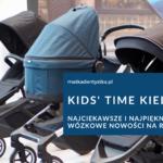 Kids' Time Kielce 2020 - najciekawsze i najpiękniejsze wózkowe nowości na rynku