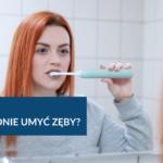 Jak dokładnie umyć zęby?