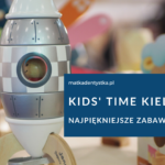 Kids' Time Kielce 2020 - najpiękniejsze zabawki