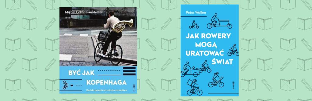 Jak rowery mogą uratować świat oraz Być jak Kopenhaga.